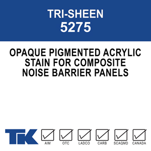 tri-sheen-5275 A low viscosity, opaque, acrylic emulsion specially designed for wood/concrete composite noise barrier panels. Its acrylic resins and unique formulation create a uniformly colored finish that lasts.