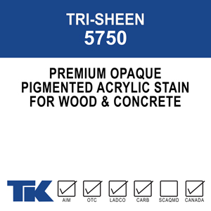 tri-sheen-5750 A low viscosity, opaque, premium stain designed especially for wood and concrete surfaces. TK-5750 TRI-SHEEN ULTRA STAIN addresses common wood and concrete application problems to provide a durable and long-lasting decorative finish